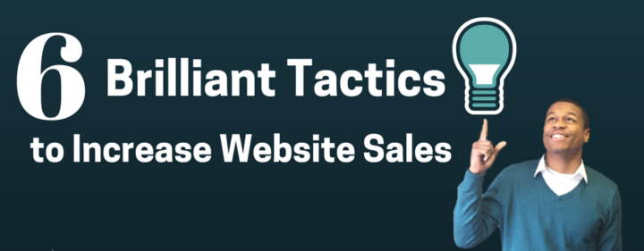 6 brilliant tactics to increase website sales